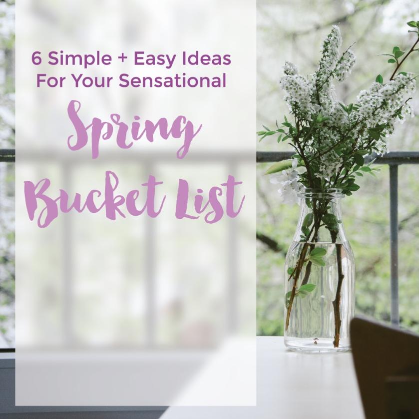 6 Simple + Easy Ideas For Your Sensational Spring Bucket List.
