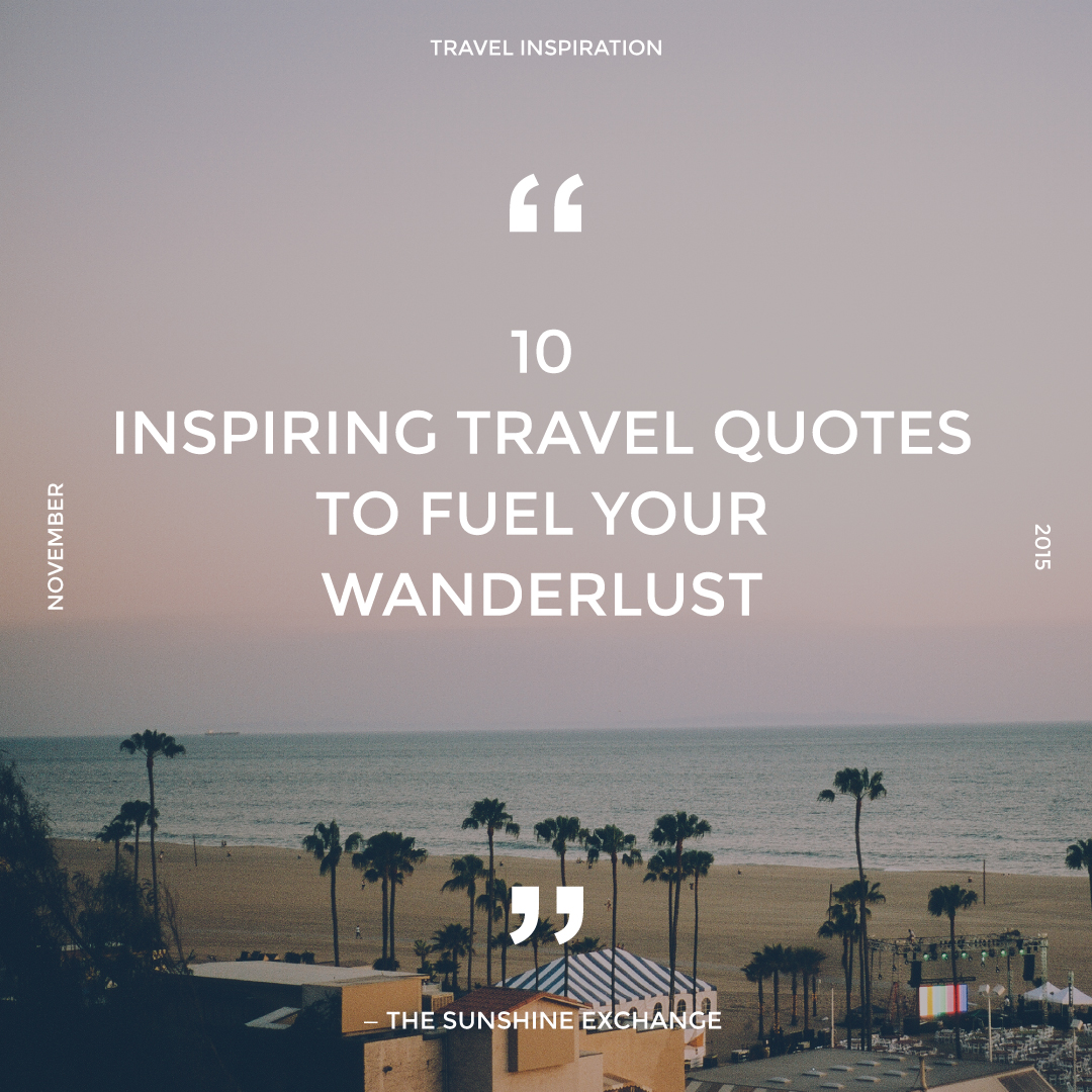 Exceptional 10 Inspiring Travel Quotes To Fuel Your Wanderlust