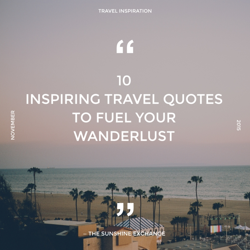 10 Inspiring Travel Quotes to fuel your wanderlust.